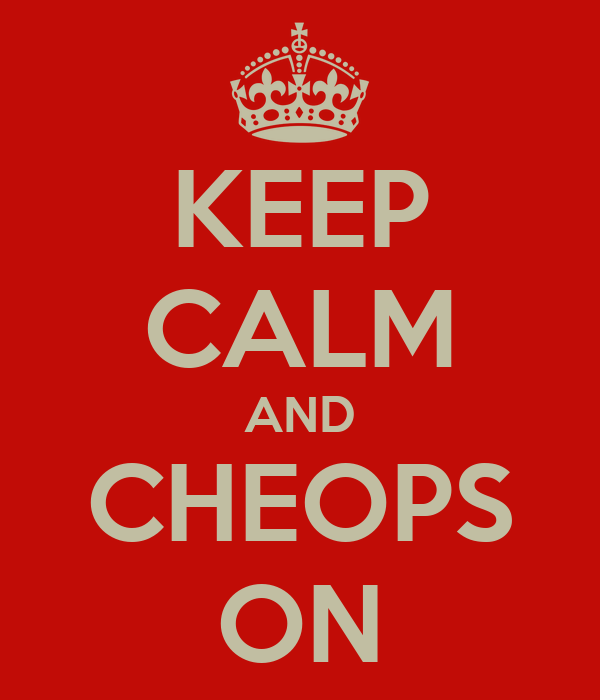 KEEP CALM AND CHEOPS ON