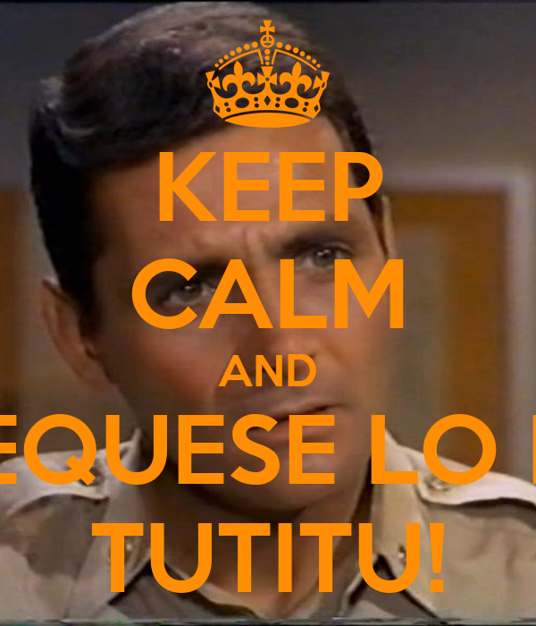 KEEP CALM AND CHEQUESE LO DEL TUTITU!