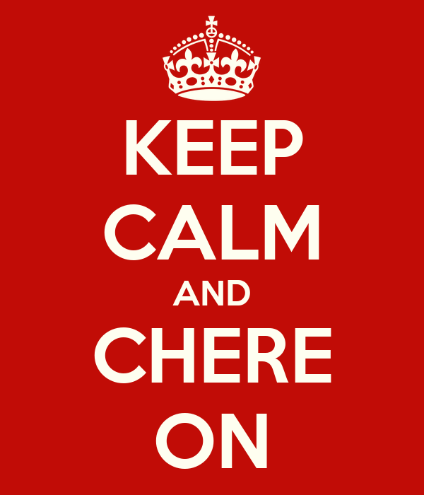 KEEP CALM AND CHERE ON