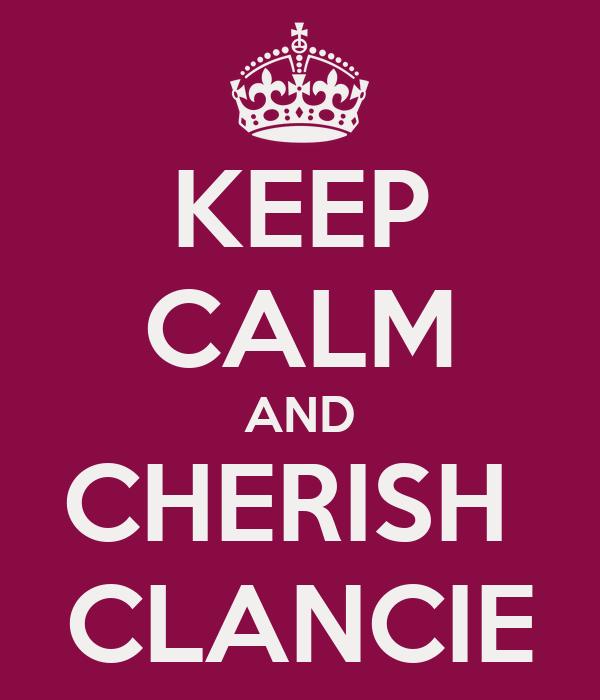 KEEP CALM AND CHERISH  CLANCIE