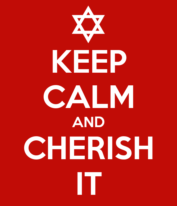 KEEP CALM AND CHERISH IT