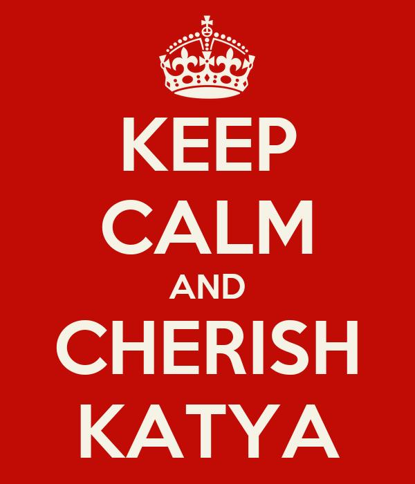 KEEP CALM AND CHERISH KATYA
