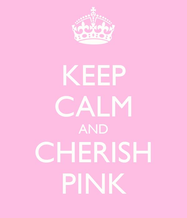 KEEP CALM AND CHERISH PINK