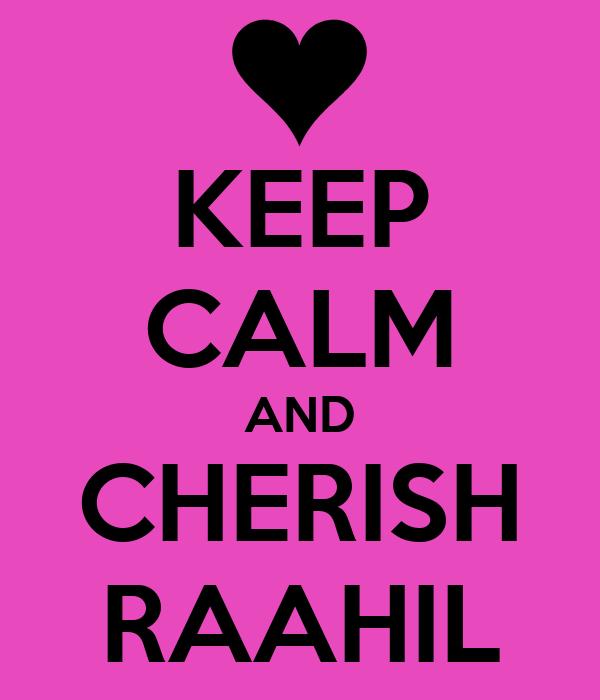 KEEP CALM AND CHERISH RAAHIL