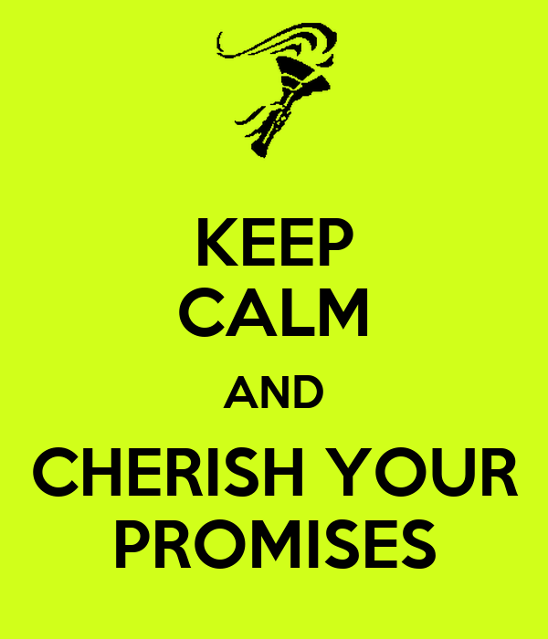 KEEP CALM AND CHERISH YOUR PROMISES