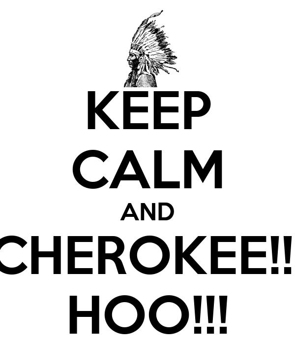 KEEP CALM AND CHEROKEE!!! HOO!!!