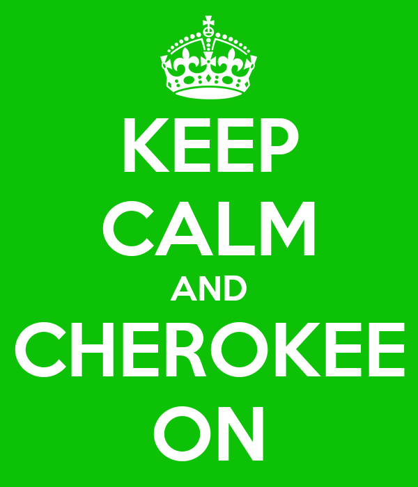KEEP CALM AND CHEROKEE ON