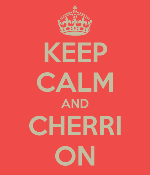 KEEP CALM AND CHERRI ON