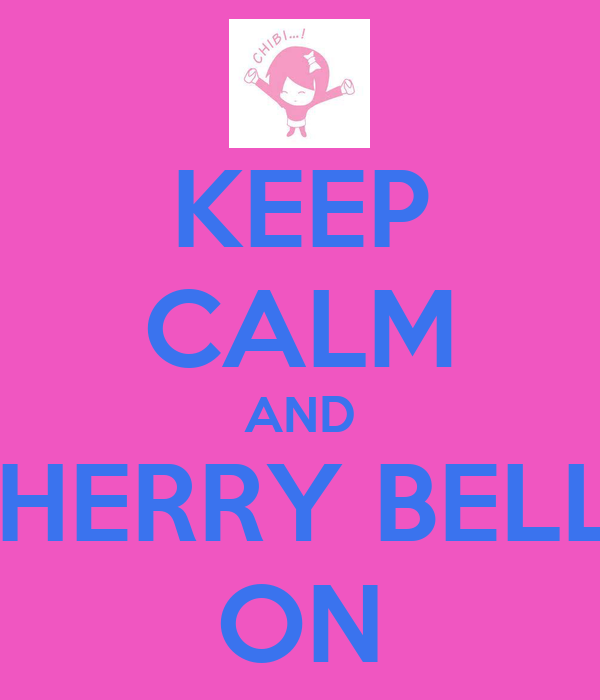 KEEP CALM AND CHERRY BELLE ON