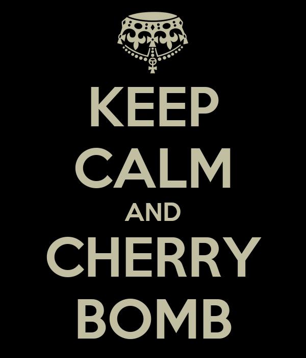 KEEP CALM AND CHERRY BOMB
