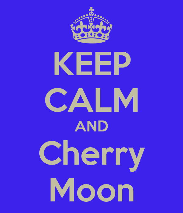 KEEP CALM AND Cherry Moon