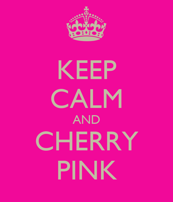 KEEP CALM AND CHERRY PINK