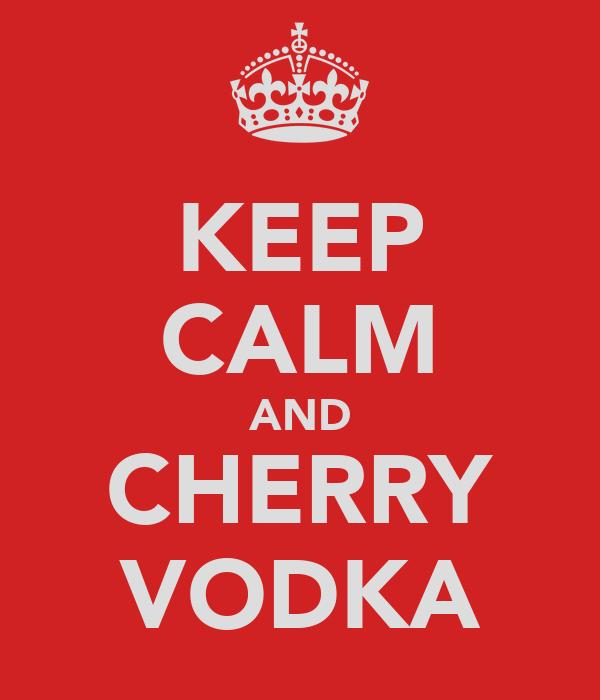 KEEP CALM AND CHERRY VODKA