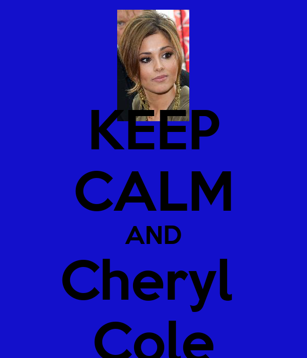 KEEP CALM AND Cheryl  Cole