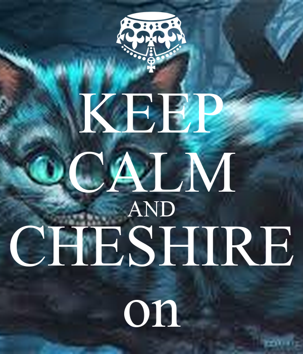 KEEP CALM AND CHESHIRE on