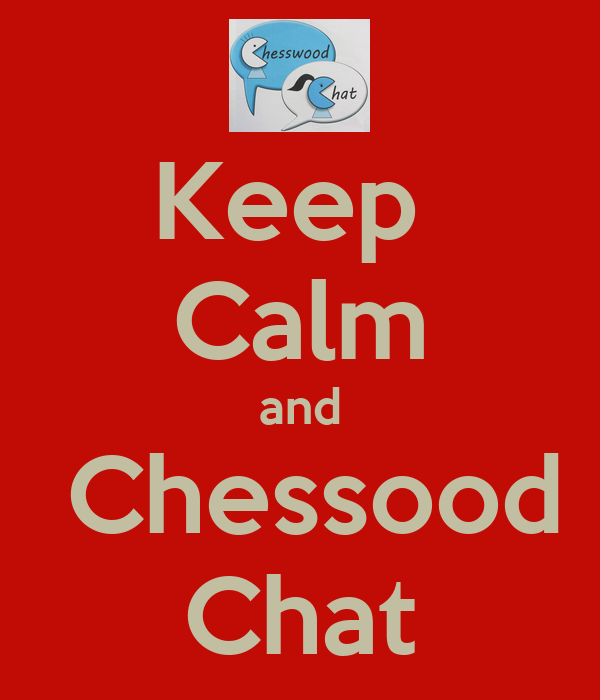 Keep  Calm and  Chessood Chat
