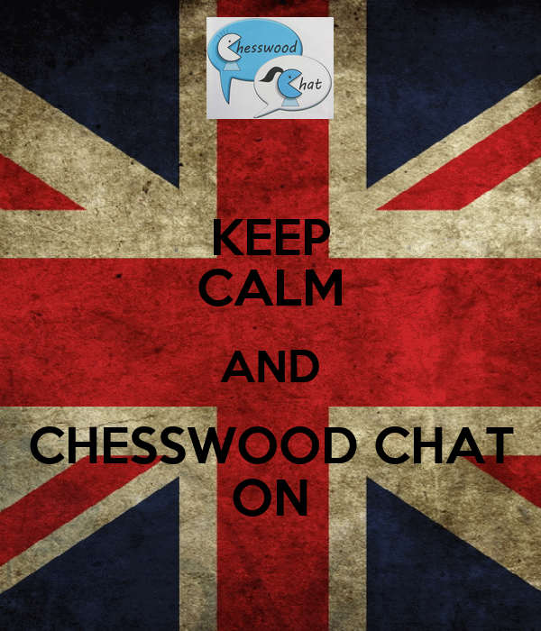 KEEP CALM AND CHESSWOOD CHAT ON
