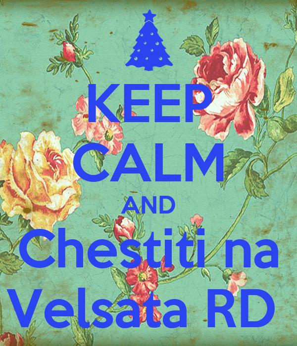 KEEP CALM AND Chestiti na Velsata RD