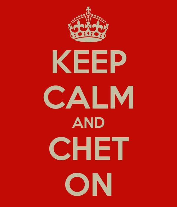 KEEP CALM AND CHET ON