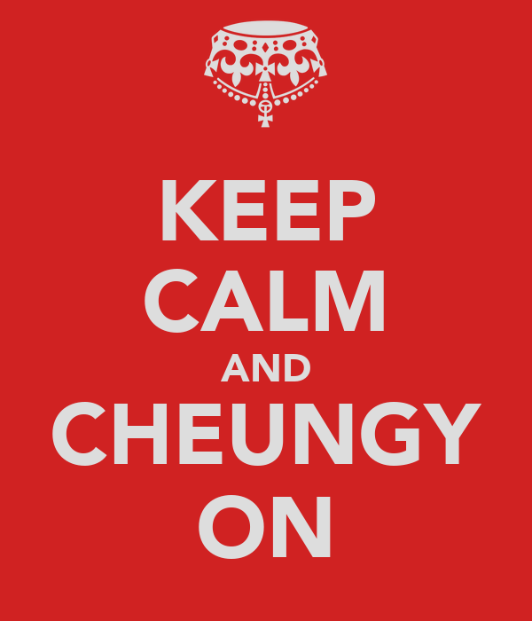 KEEP CALM AND CHEUNGY ON
