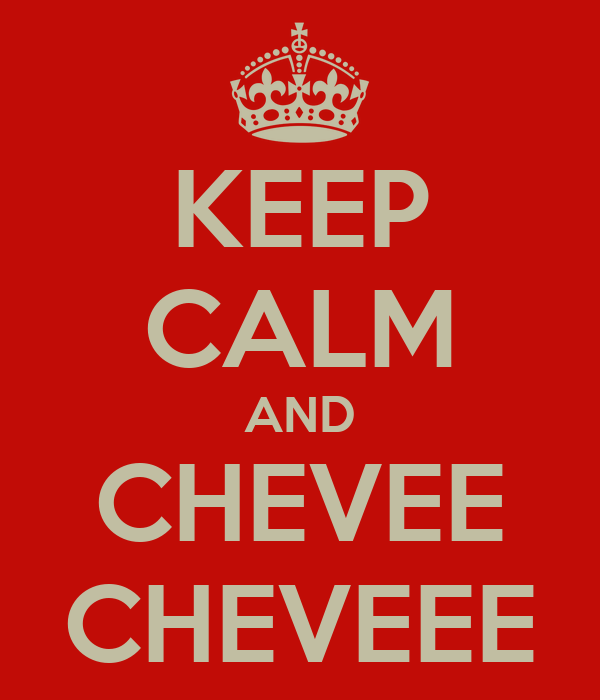 KEEP CALM AND CHEVEE CHEVEEE