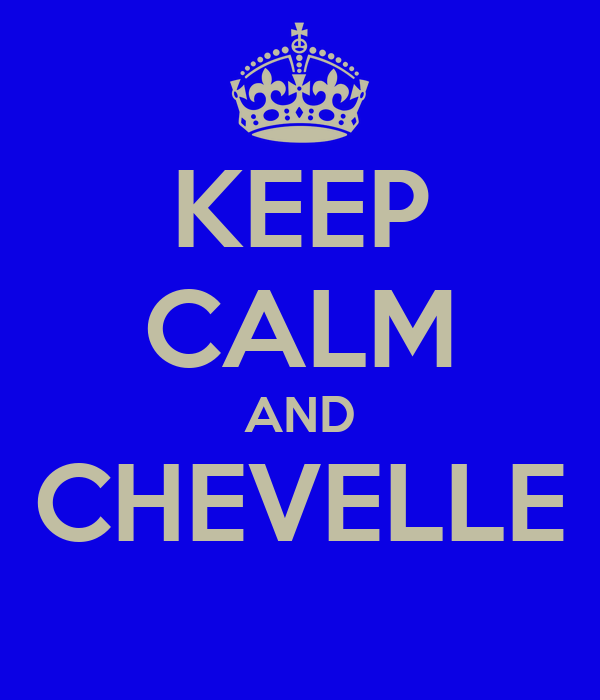 KEEP CALM AND CHEVELLE