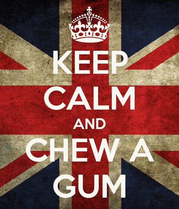 KEEP CALM AND CHEW A GUM