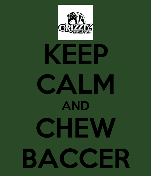 KEEP CALM AND CHEW BACCER