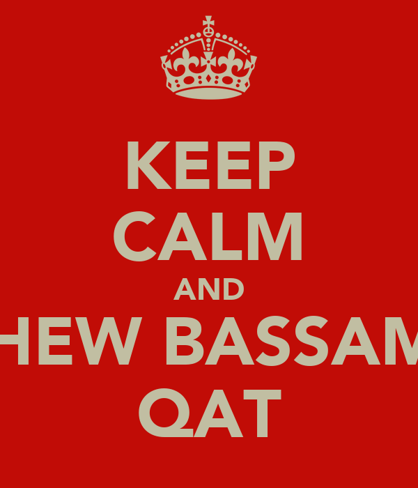 KEEP CALM AND CHEW BASSAMS QAT