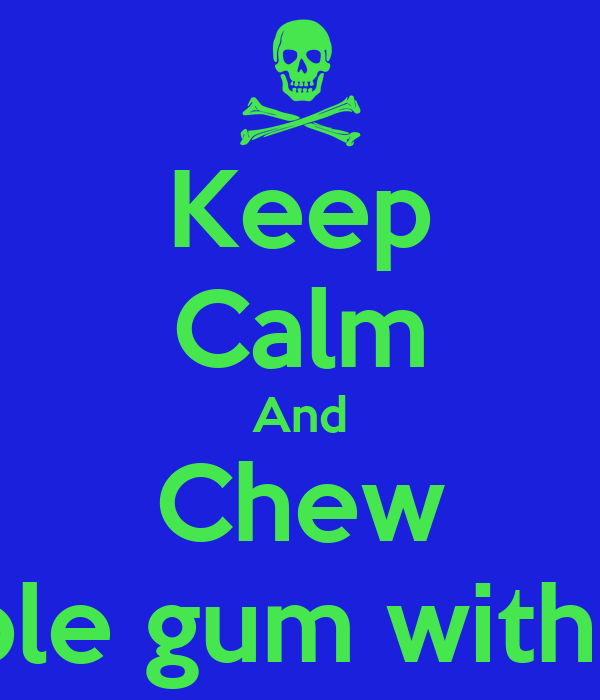 Keep Calm And Chew Bubble gum with cam