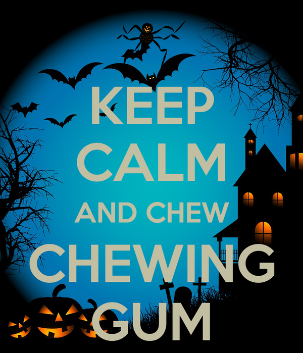 KEEP CALM AND CHEW CHEWING GUM