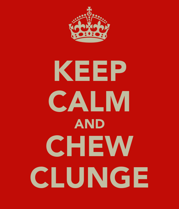 KEEP CALM AND CHEW CLUNGE