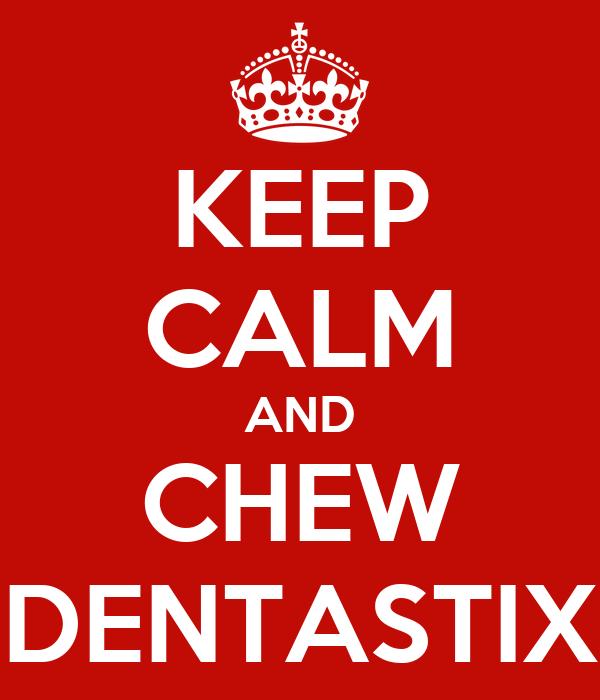 KEEP CALM AND CHEW DENTASTIX