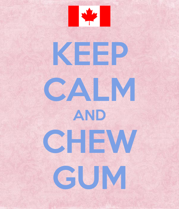 KEEP CALM AND CHEW GUM