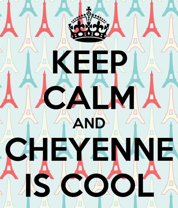 KEEP CALM AND CHEYENNE IS COOL