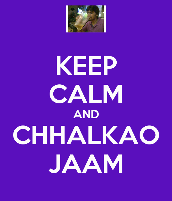 KEEP CALM AND CHHALKAO JAAM