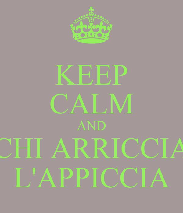 KEEP CALM AND CHI ARRICCIA L'APPICCIA