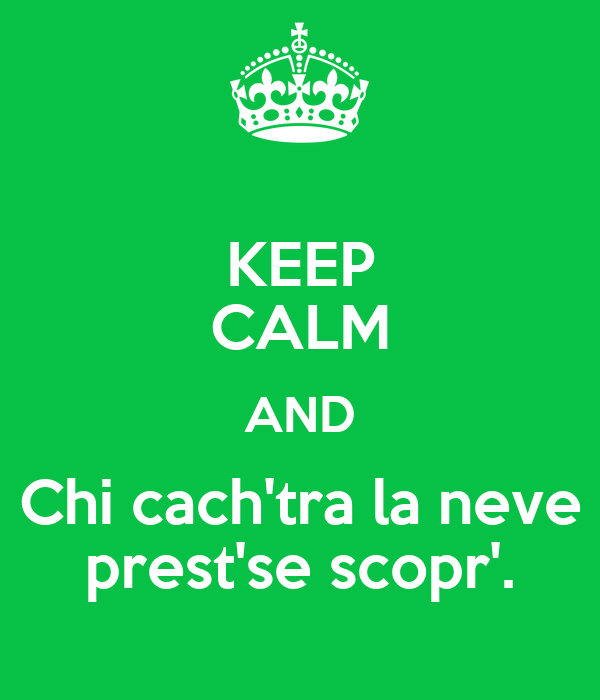 KEEP CALM AND Chi cach'tra la neve prest'se scopr'.