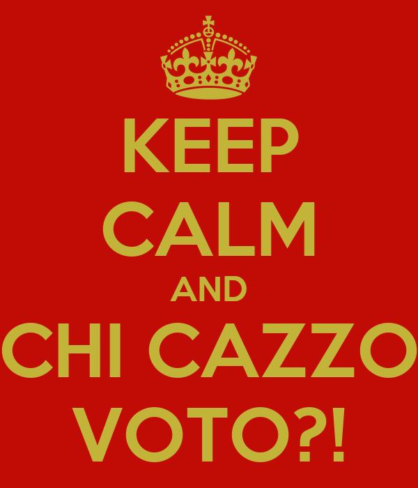 KEEP CALM AND CHI CAZZO VOTO?!