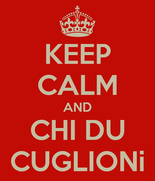 KEEP CALM AND CHI DU CUGLIONi