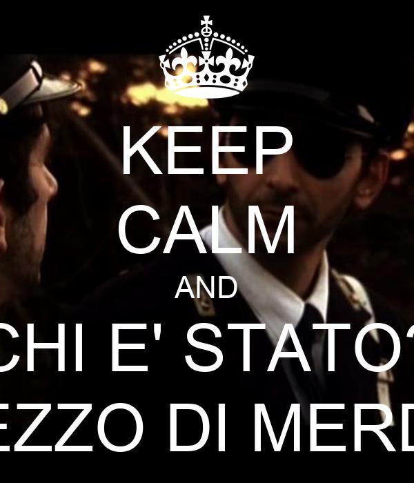 KEEP CALM AND CHI E' STATO? PEZZO DI MERDA