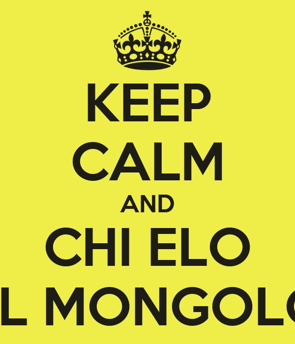 KEEP CALM AND CHI ELO EL MONGOLO