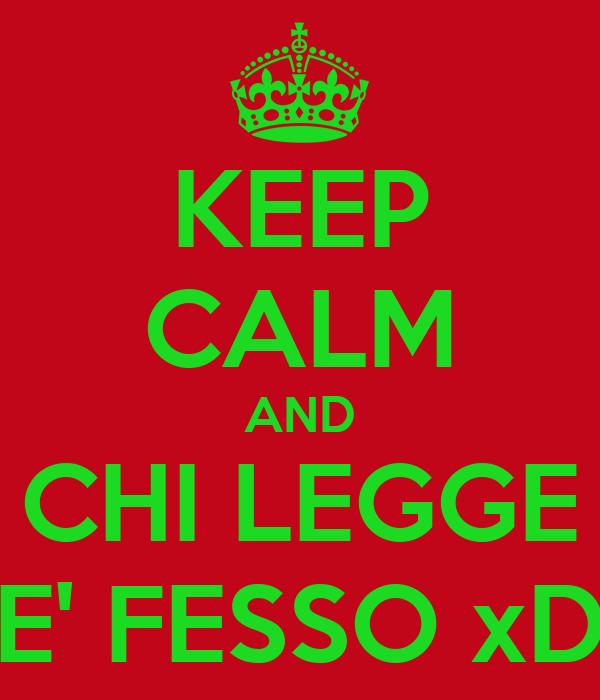KEEP CALM AND CHI LEGGE E' FESSO xD