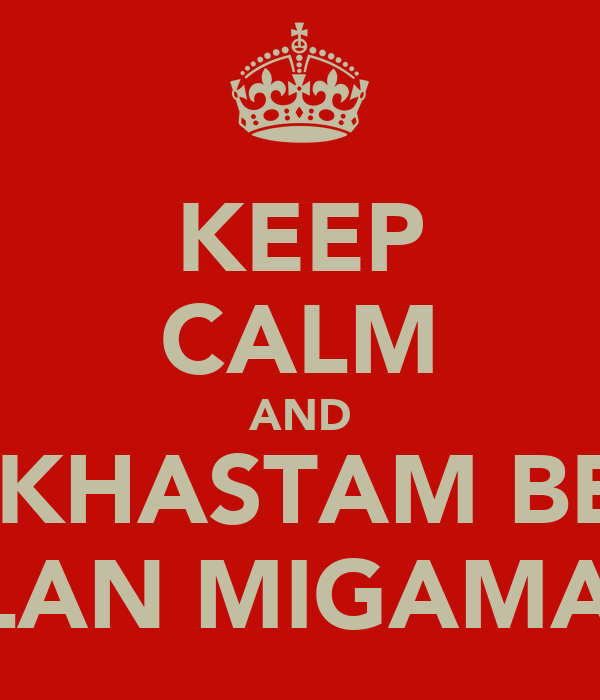 KEEP CALM AND CHI MIKHASTAM BEGAM? ALAN MIGAMA...