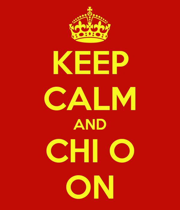 KEEP CALM AND CHI O ON