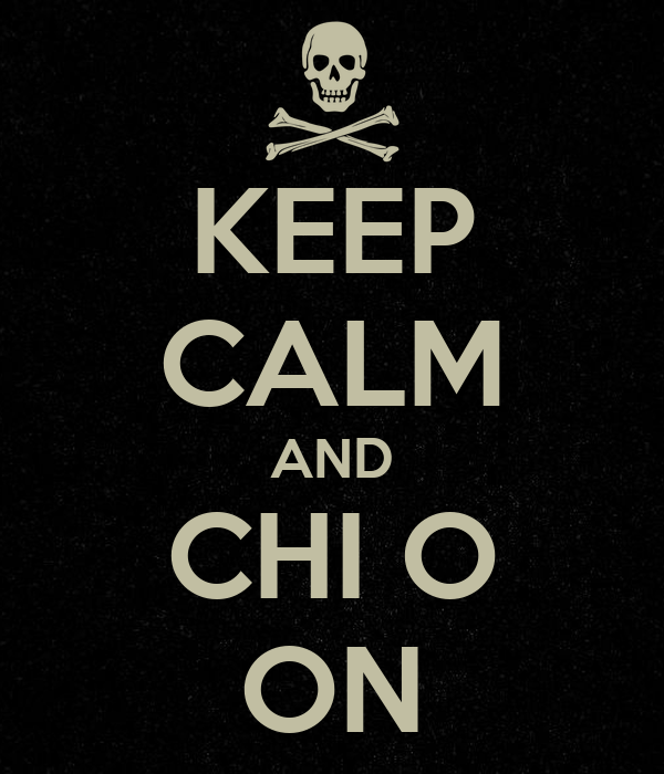 KEEP CALM AND CHI O ON