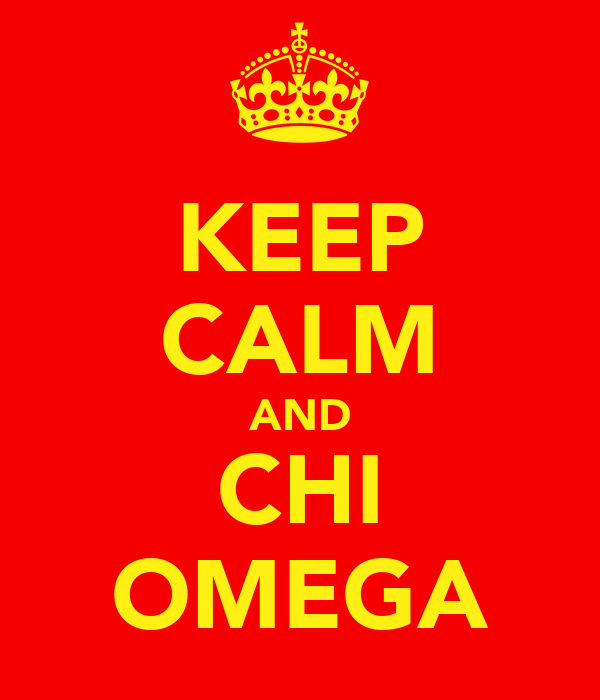 KEEP CALM AND CHI OMEGA