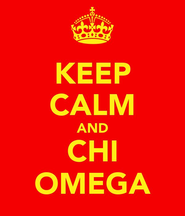 KEEP CALM AND CHI OMEGA