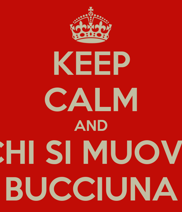 KEEP CALM AND CHI SI MUOVE BUCCIUNA