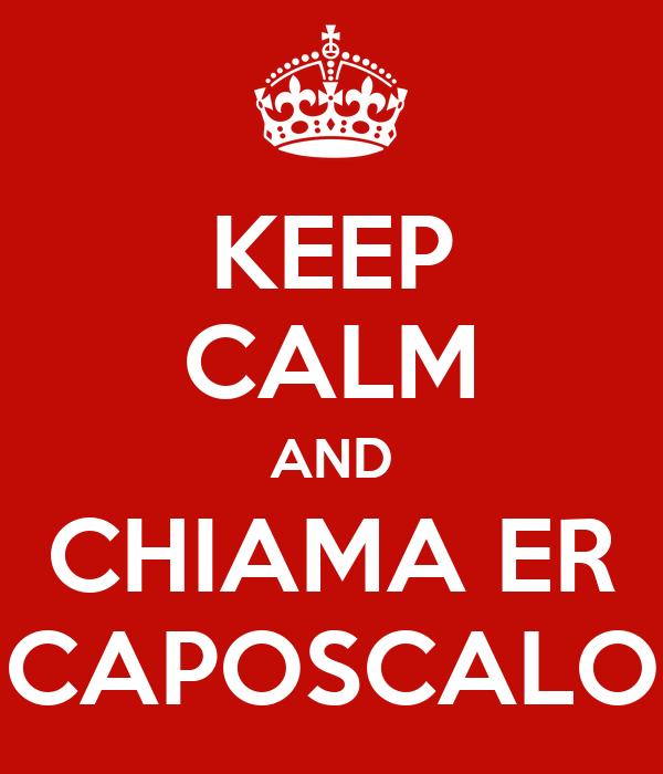 KEEP CALM AND CHIAMA ER CAPOSCALO